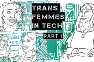 Illustrated pictures of Lynn Conway, Sophie Wilson, Angelica Ross, and Jamie Clayton (aka Nomi Marks) in a collage. The title on top, in all caps, reads Trans Femmes in Tech: Part 1