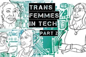 Illustrated pictures of Lynn Conway, Sophie Wilson, Angelica Ross, and Jamie Clayton (aka Nomi Marks) in a collage. The title on top, in all caps, reads Trans Femmes in Tech: Part 2
