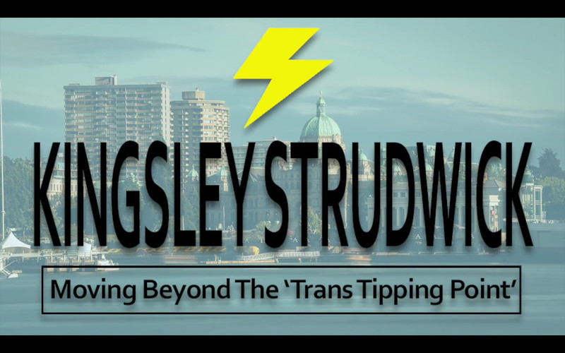 Text Reads: Kingsley Strudwick, Moving Beyond the Trans Tipping Point. There is a Yellow lightnight bolt above this text, and the text is on top of a picture of the Legislature and Victoria's inner harbour.