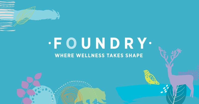Blue banner with white text that reads: Foundry. Where wellness takes shape.